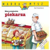 Książki dla dzieci, Mam przyjaciela piekarza Mądra mysz (opr. miękka)