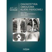 Książki o zdrowiu, medycynie i urodzie, DIAGNOSTYKA OBRAZOWA KLATKI PIERSIOWEJ. ATLAS PRZYPADKÓW KLINICZNYCH (opr. twarda)