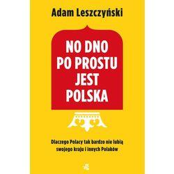 No dno po prostu jest Polska - Adam Leszczyński OD 24,99zł DARMOWA DOSTAWA KIOSK RUCHU (opr. miękka)