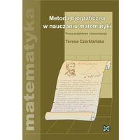 Matematyka, Metoda biograficzna w nauczaniu matematyki. Prace projektowe i inscenizacje (opr. miękka)