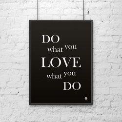 Plakat dekoracyjny 50x70 DO WHAT YOU LOVE WHAT YOU DO czarny by DekoSign