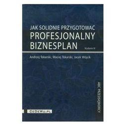 Jak solidnie przygotować profesjonalny biznesplan - Tokarski Andrzej, Tokarski Maciej, Wójcik Jacek (opr. broszurowa)