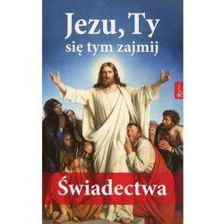 Jezu Ty się tym zajmij Świadectwa - Praca zbiorowa (opr. miękka)