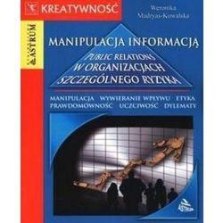 Manipulacja informacją. Public relations w organizacjach szczególnego ryzyka (opr. broszurowa)