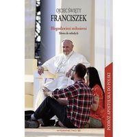 Książki religijne, BŁOGOSŁAWIENI MIŁOSIERNI SŁOWA DO MŁODYCH - OJCIEC ŚWIĘTY FRANCISZEK (opr. miękka)