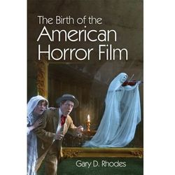 The Birth of the American Horror Film Rhodes, Gary