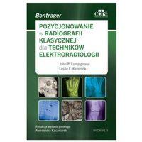 Książki o zdrowiu, medycynie i urodzie, Pozycjonowanie w radiologii klasycznej dla techników elektroradiologii (opr. miękka)
