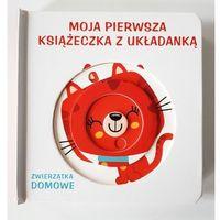 Książki dla dzieci, Moja książeczka z układanką - Zwierzątka domowe (opr. kartonowa)