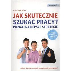 JAK SKUTECZNIE SZUKAĆ PRACY? POZNAJ NAJLEPSZE STRATEGIE (opr. broszurowa)