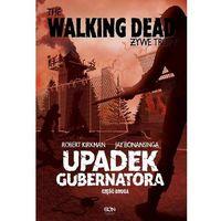 Książki kryminalne, sensacyjne i przygodowe, The Walking Dead. Żywe Trupy. Upadek Gubernatora. Część 2 - Robert Kirkman - ebook