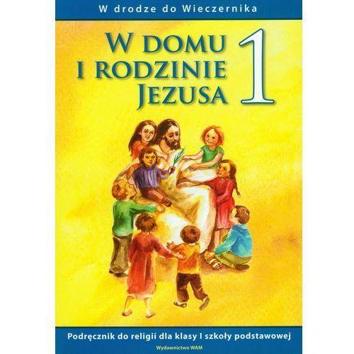 Filmy religijne i teologiczne, W domu i rodzinie Jezusa 1 podręcznik - Jeśli zamówisz do 14:00, wyślemy tego samego dnia. Darmowa dostawa, już od 99,99 zł.