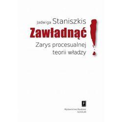 Zawładnąć Zarys procesualnej teorii władzy - Jadwiga Staniszkis