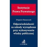 Książki prawnicze i akty prawne, Odpowiedzialność za szkody wyrządzone przy wykonywaniu władzy publicznej (opr. twarda)