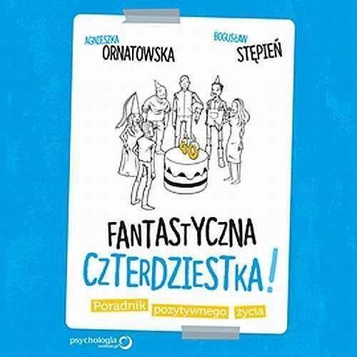 Audiobooki, Fantastyczna czterdziestka! Poradnik pozytywnego życia - Bogusław Stępień, Agnieszka Ornatowska