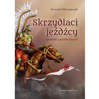 Książki dla dzieci, Skrzydlaci jeźdźcy. Opowieść o polskiej husarii - Krzysztof Mierzejewski (opr. twarda)