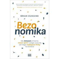 Biblioteka biznesu, Bezonomika. Jak Amazon zmienia nasze życie i czego uczą się od niego najlepsze firmy na świecie - Brian Dumaine - książka (opr. broszurowa)