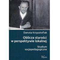 Pedagogika, Oblicza starości w perspektywie lokalnej Studium socjopedagogiczne (opr. miękka)