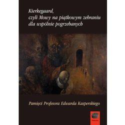 Kierkegaard czyli Mowy na piątkowym zebraniu dla wspólnie pogrzebanych