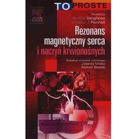 Książki medyczne, Rezonans magnetyczny serca i naczyń krwionośnych To Proste (opr. miękka)