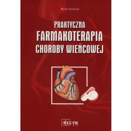 Książki medyczne, Praktyczna Farmakoterapia Choroby Wieńcowej (opr. broszurowa)