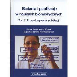Badania i publikacje w naukach biomedycznych Tom 2 Przygotowywanie publikacji (opr. twarda)