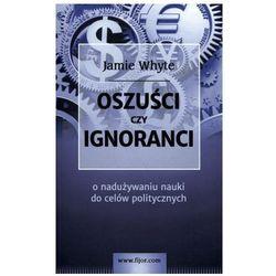 Oszuści czy ignoranci - Jamie Whyte (opr. miękka)