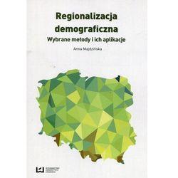 Regionalizacja demograficzna Wybrane metody i ich aplikacje - Anna Majdzińska (opr. miękka)