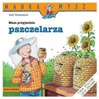 Książki dla młodzieży, Mądra Mysz. Mam przyjaciela pszczelarza - Butschkow Ralf - książka (opr. broszurowa)