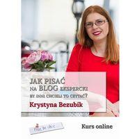 E-booki, Jak pisać na blog ekspercki, by inni chcieli to czytać? - Krystyna Bezubik (EPUB)
