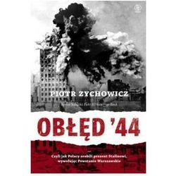 Obłęd 44. Czyli jak Polacy zrobili prezent Stalinowi, wywołując Powstanie Warszawskie (opr. miękka)