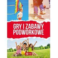 Książki dla dzieci, Gry I Zabawy Podwórkowe - Praca zbiorowa (opr. twarda)