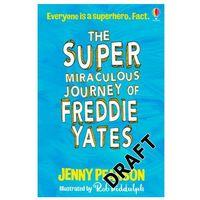 Książki do nauki języka, The Super Miraculous Journey of Freddie Yates - Pearson Jenny - książka (opr. miękka)