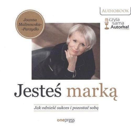 Audiobooki, Jesteś marką Jak odnieść sukces i pozostać sobą - Joanna Malinowska-Parzydło