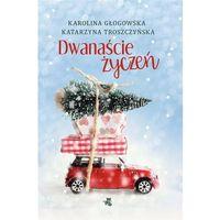 E-booki, Dwanaście życzeń - Karolina Głogowska, Katarzyna Troszczyńska (EPUB)