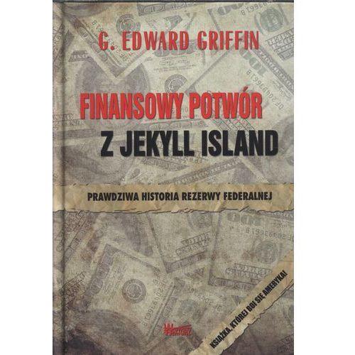 Biblioteka biznesu, Finansowy potwór z Jekyll Island. Prawdziwa historia Rezerwy Federalnej. (opr. twarda)