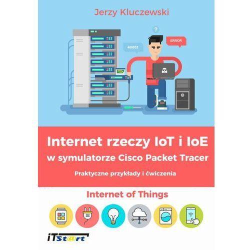 E-booki, Internet rzeczy IoT i IoE w symulatorze Cisco Packet Tracer - Praktyczne przykłady i ćwiczenia - Jerzy Kluczewski (PDF)