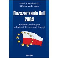 Rozszerzenie Unii 2004. Komisarz Verheugen o kulisach historycznej decyzji (opr. miękka)