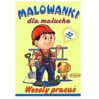 Literatura młodzieżowa, Malowanki dla malucha - wesoły pracuś pasja - praca zbiorowa (opr. broszurowa)