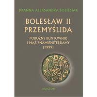 Historia, Bolesław II Przemyślida. Pobożny buntownk i mąż znamienitej damy () (opr. miękka)