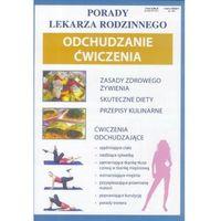 Książki medyczne, Porady lek. rodzinnego.Odchudzanie Ćwiczenia (opr. broszurowa)