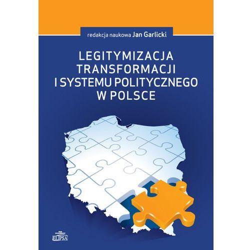 Politologia, Legitymizacja transformacji i systemu politycznego w Polsce - Dostępne od: 2014-11-05 (opr. twarda)