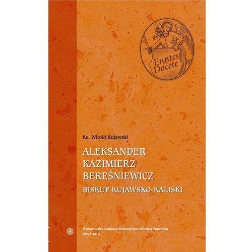E-booki, Aleksander Kazimierz Bereśniewicz (1823-1902) Biskup kujawsko-kaliski (1883-1902) - Witold Kujawski