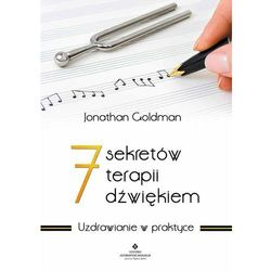 7 sekretów terapii dźwiękiem. Uzdrawianie w praktyce - Jonathan Goldman (opr. miękka)