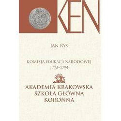 Komisja Edukacji Narodowej 1773-1794 Akademia Krakowska Szkoła Główna Koronna (opr. twarda)
