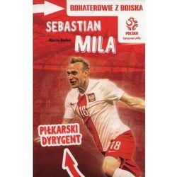 Bohaterowie z boiska Sebastian Mila Piłkarski dyrygent (opr. miękka)