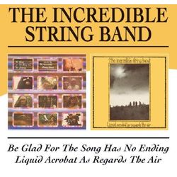 Incredible String Band - Be Glad For The Song Has