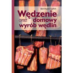 Wędzenie oraz domowy wyrób wędlin (wyd. rozsz) - Gahm Bernhard - książka
