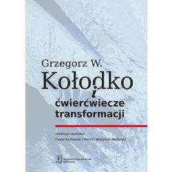 Grzegorz W. Kołodko i ćwierćwiecze transformacji - Paweł Kozłowski, Marcin Wojtysiak-Kotlarski