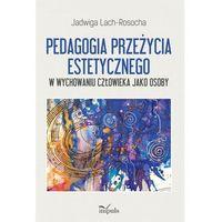 Filozofia, Pedagogia przeżycia estetycznego W wychowaniu człowieka jako osoby (opr. miękka)