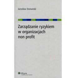 Zarządzanie ryzykiem w organizacjach non profit [PRZEDSPRZEDAŻ] (opr. twarda)